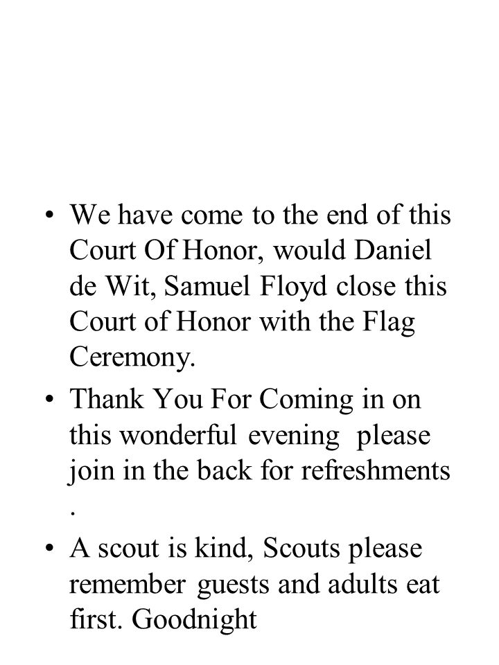 We have come to the end of this Court Of Honor, would Daniel de Wit, Samuel Floyd close this Court of Honor with the Flag Ceremony. Thank You For Comi