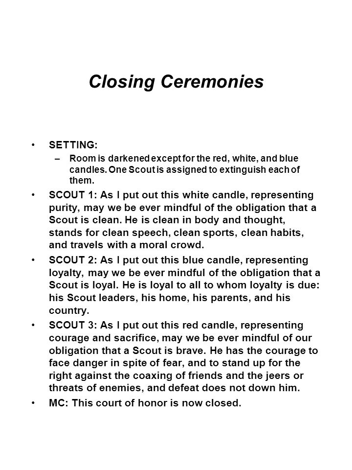 Closing Ceremonies SETTING: –Room is darkened except for the red, white, and blue candles. One Scout is assigned to extinguish each of them. SCOUT 1: