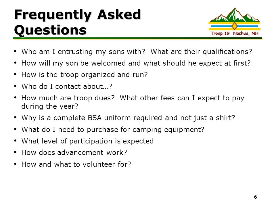 Intel Confidential Troop 19 Nashua, NH 6 Frequently Asked Questions Who am I entrusting my sons with? What are their qualifications? How will my son b