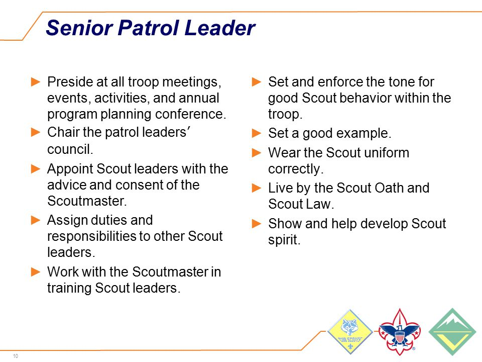 10 Senior Patrol Leader ►Preside at all troop meetings, events, activities, and annual program planning conference.