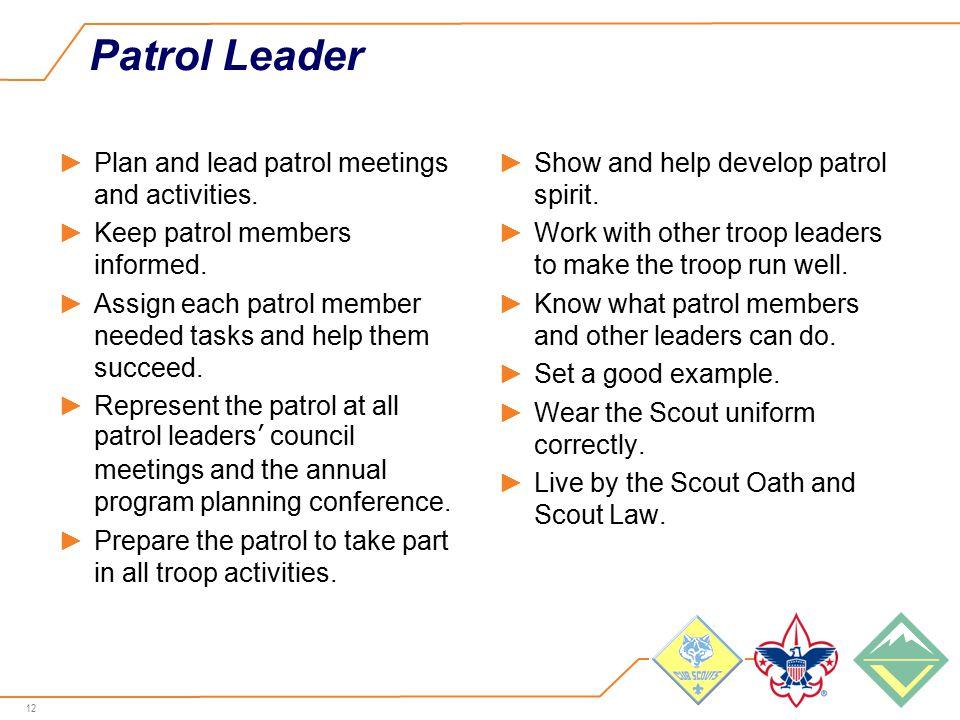12 Patrol Leader ►Plan and lead patrol meetings and activities.