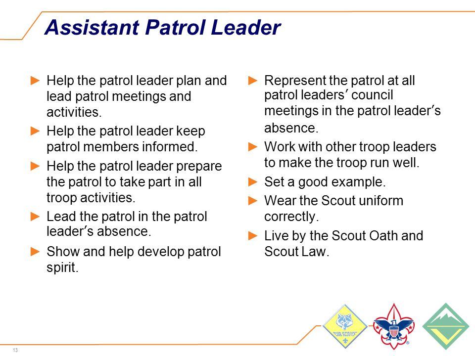 13 Assistant Patrol Leader ►Help the patrol leader plan and lead patrol meetings and activities.