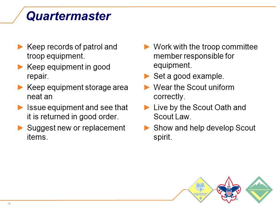 19 Quartermaster ►Keep records of patrol and troop equipment.