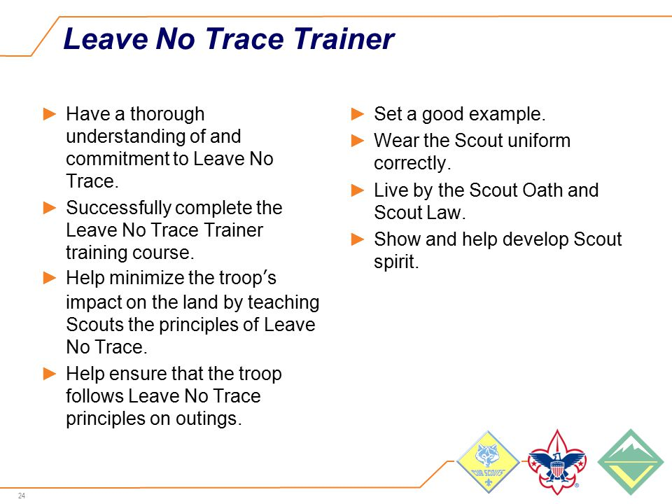 24 Leave No Trace Trainer ►Have a thorough understanding of and commitment to Leave No Trace.