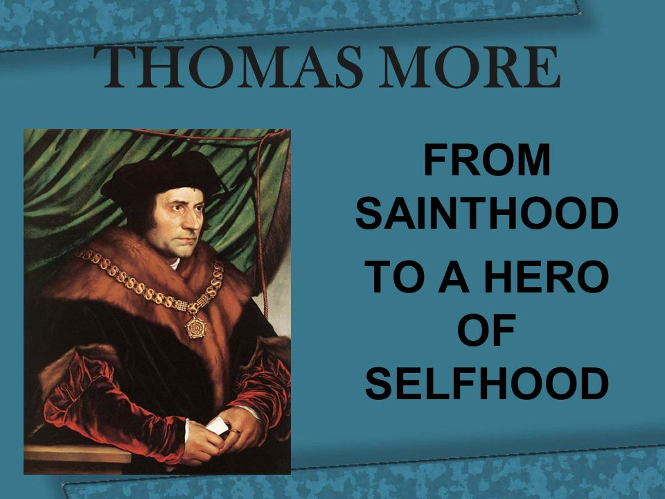 THOMAS MORE FROM SAINTHOOD TO A HERO OF SELFHOOD