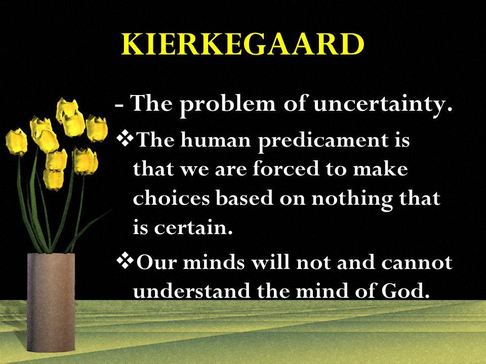 KIERKEGAARD - The problem of uncertainty.