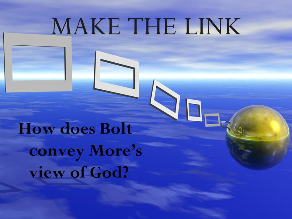 MAKE THE LINK How does Bolt convey More's view of God