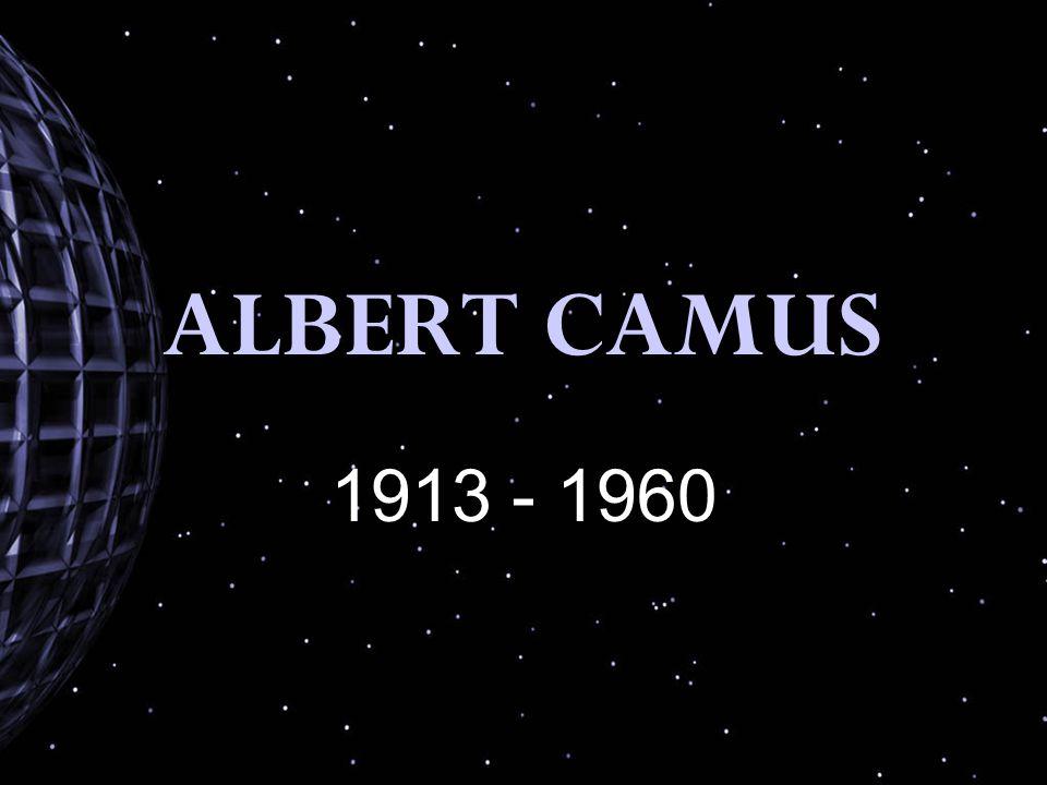 ALBERT CAMUS 1913 - 1960