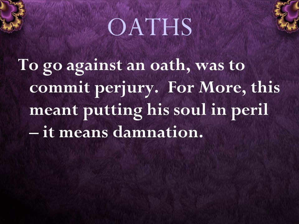 OATHS To go against an oath, was to commit perjury.