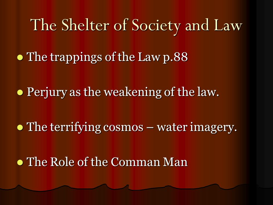 The Shelter of Society and Law The trappings of the Law p.88 The trappings of the Law p.88 Perjury as the weakening of the law.