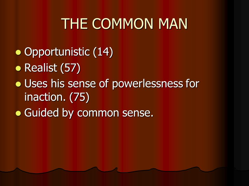 THE COMMON MAN Opportunistic (14) Opportunistic (14) Realist (57) Realist (57) Uses his sense of powerlessness for inaction.
