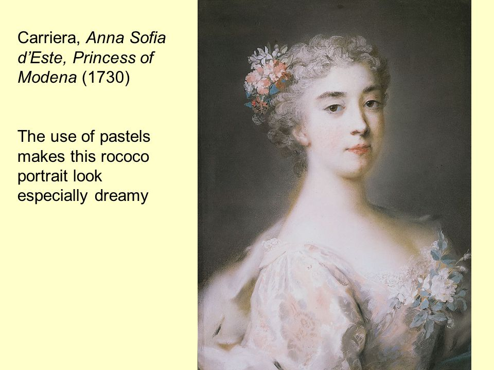 Carriera, Anna Sofia d'Este, Princess of Modena (1730) The use of pastels makes this rococo portrait look especially dreamy