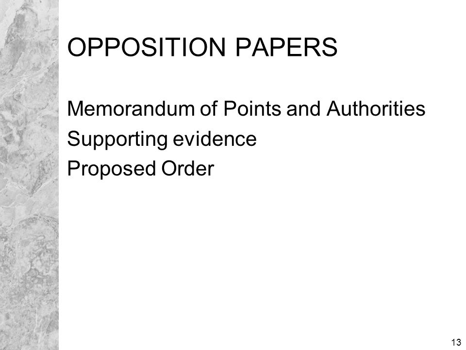 13 OPPOSITION PAPERS Memorandum of Points and Authorities Supporting evidence Proposed Order