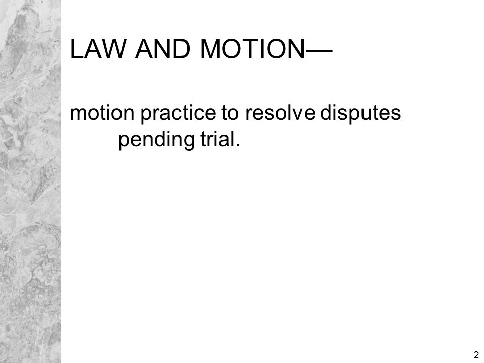 23 TYPES OF MOTIONS Some motions have special rules.