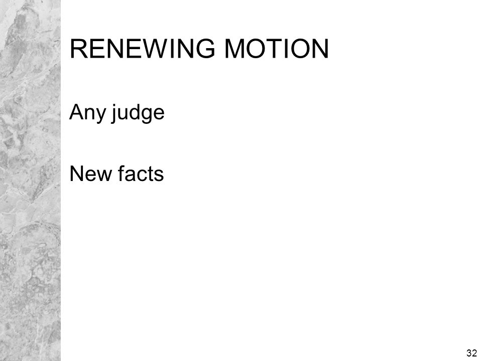 32 RENEWING MOTION Any judge New facts