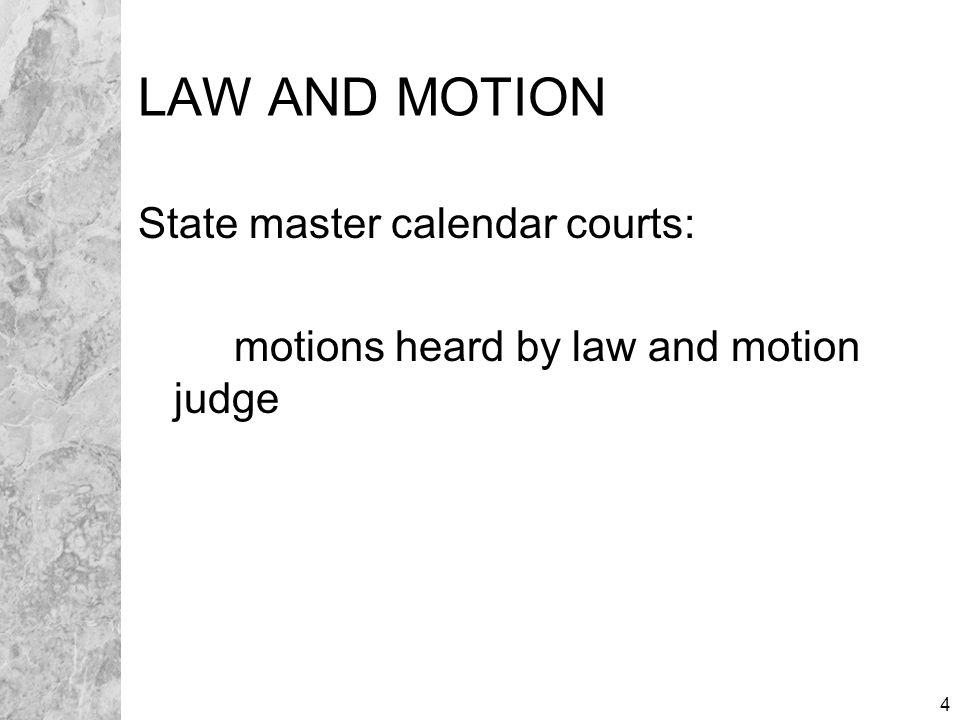 4 LAW AND MOTION State master calendar courts: motions heard by law and motion judge