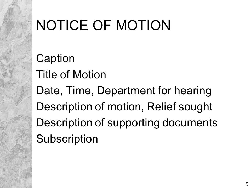 10 MEMORANDUM OF POINTS AND AUTHORITIES Caption with Date/Time/Department Cite law authorizing relief Refer to supporting evidence Argue to persuade judge Subscription