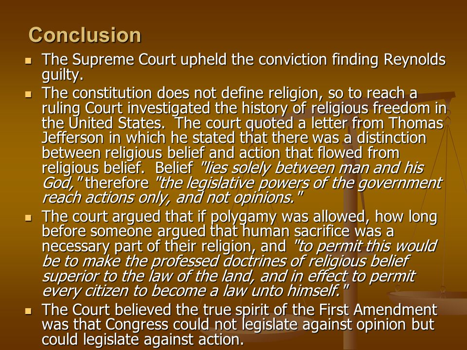Conclusion The Supreme Court upheld the conviction finding Reynolds guilty.