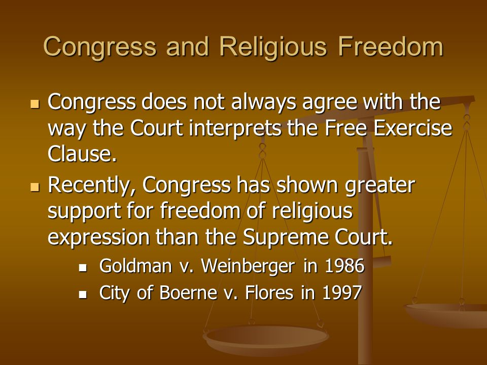 Congress and Religious Freedom Congress does not always agree with the way the Court interprets the Free Exercise Clause.