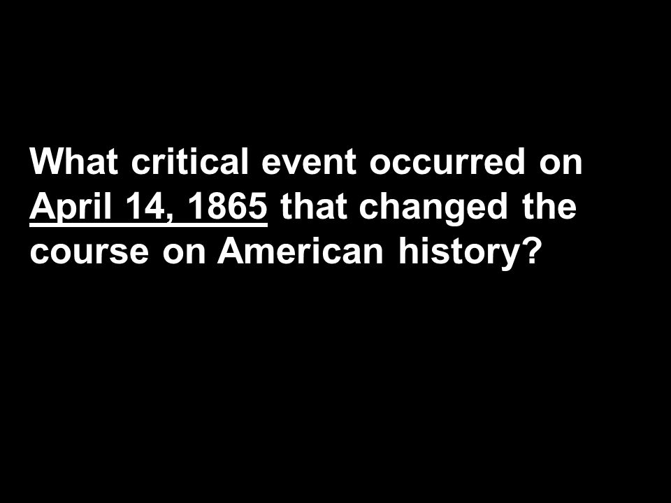 Reconstruction in Texas What critical event occurred on April 14, 1865 that changed the course on American history?