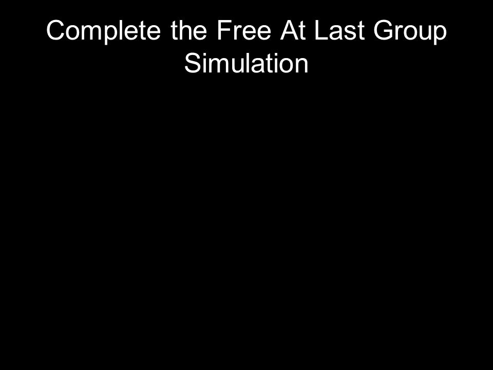 Complete the Free At Last Group Simulation