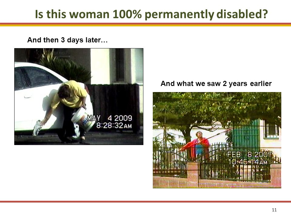 11 Is this woman 100% permanently disabled And then 3 days later… And what we saw 2 years earlier