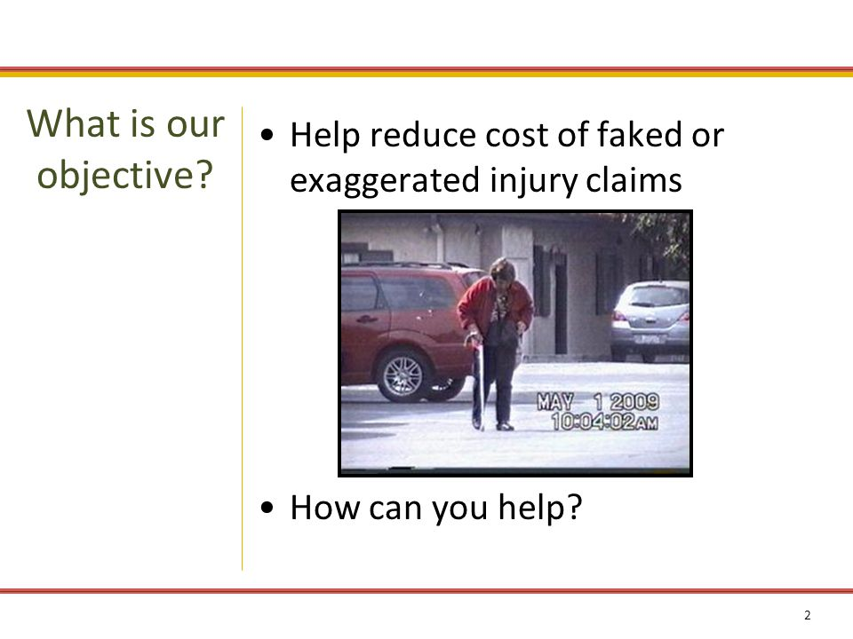 3 What starts as an admitted injury can later be exaggerated to the point of being fraudulent.