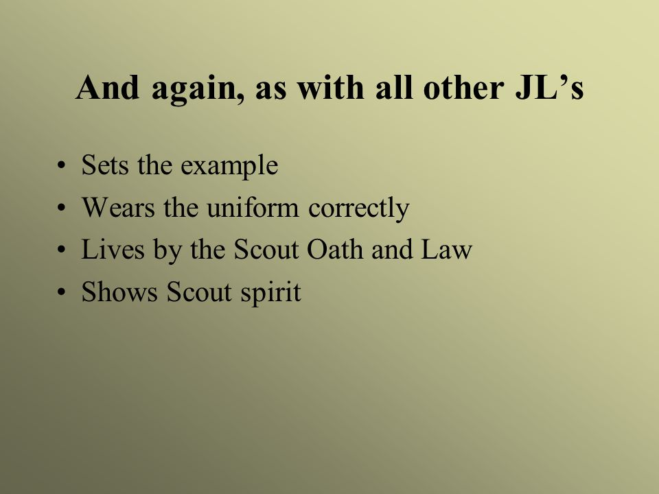 And again, as with all other JL's Sets the example Wears the uniform correctly Lives by the Scout Oath and Law Shows Scout spirit