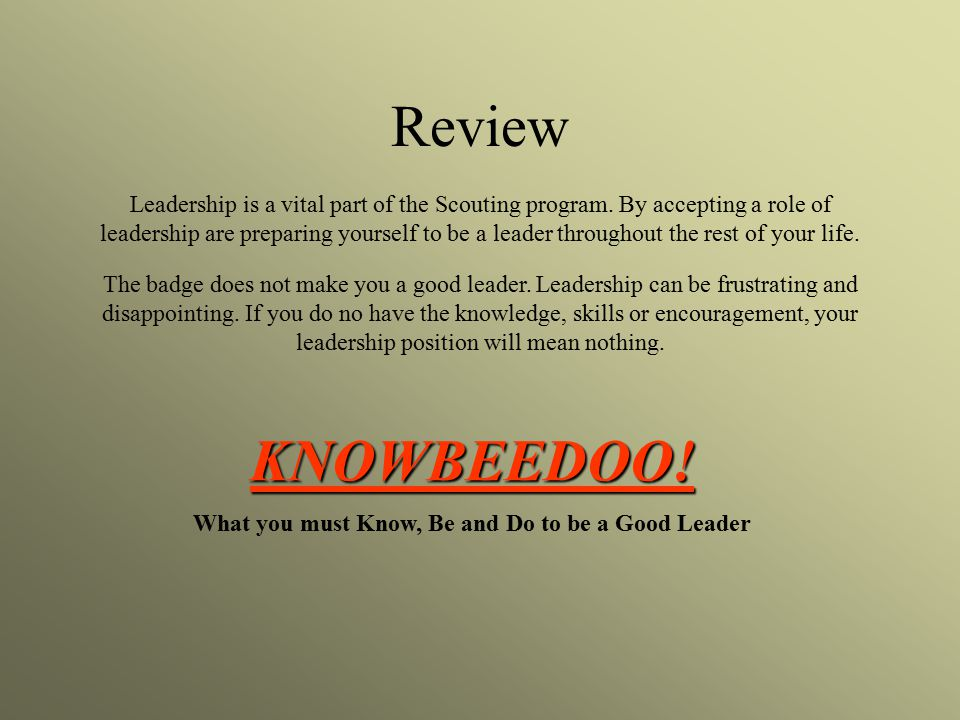 Review Leadership is a vital part of the Scouting program.