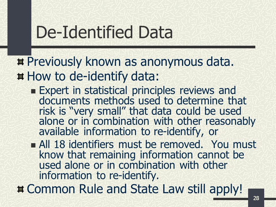 28 De-Identified Data Previously known as anonymous data.