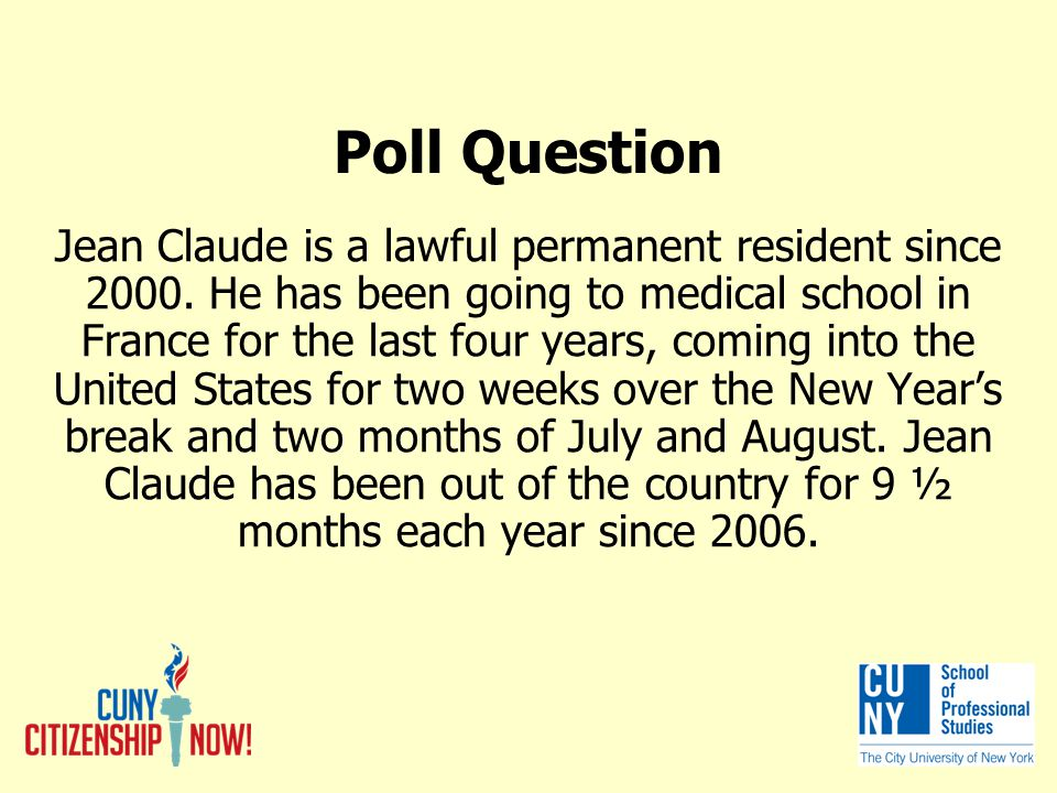 Poll Question Jean Claude is a lawful permanent resident since 2000.