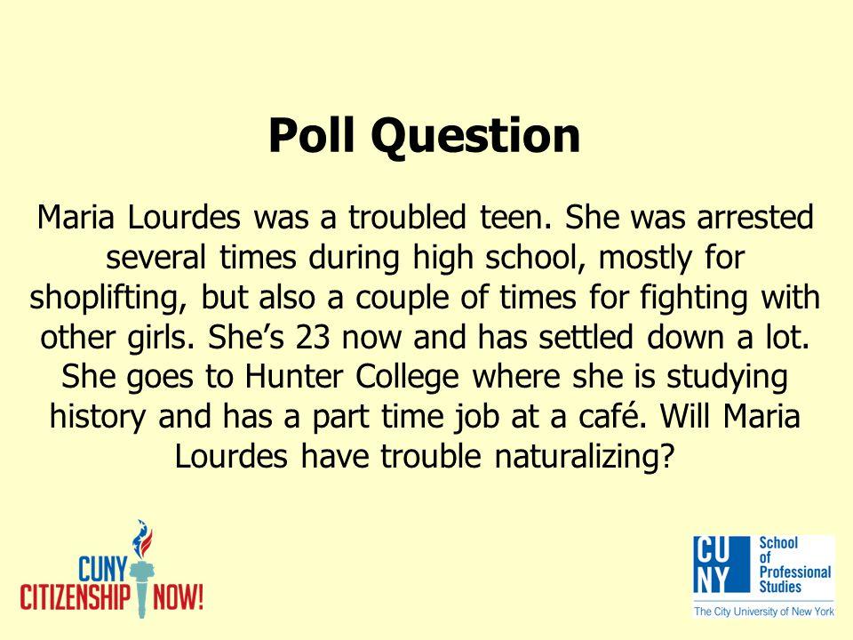 Poll Question Maria Lourdes was a troubled teen.