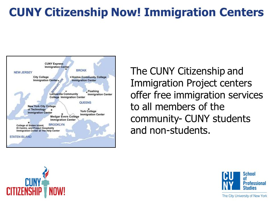 The CUNY Citizenship and Immigration Project centers offer free immigration services to all members of the community- CUNY students and non-students.