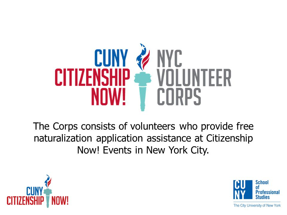 The Corps consists of volunteers who provide free naturalization application assistance at Citizenship Now.