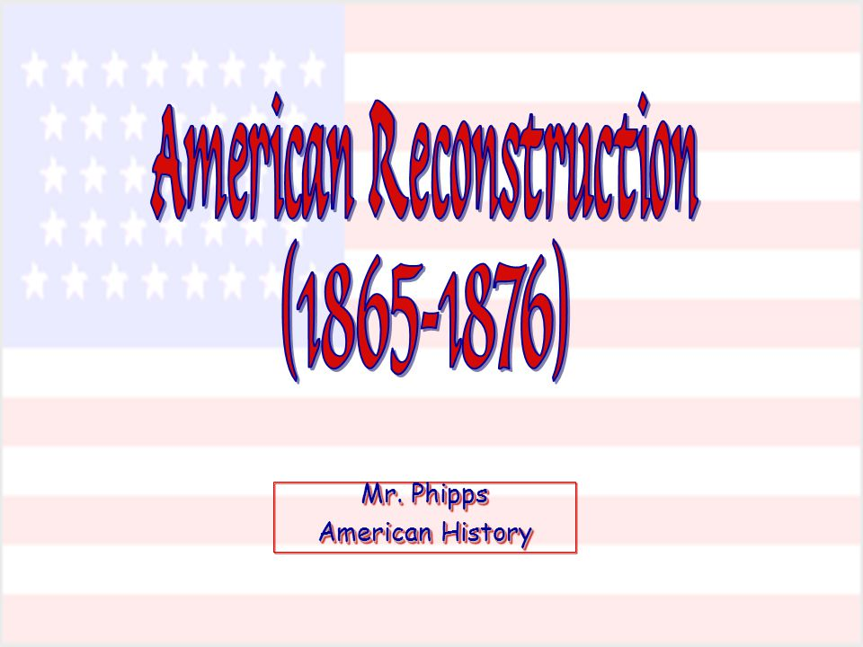 Mr. Phipps American History Mr. Phipps American History