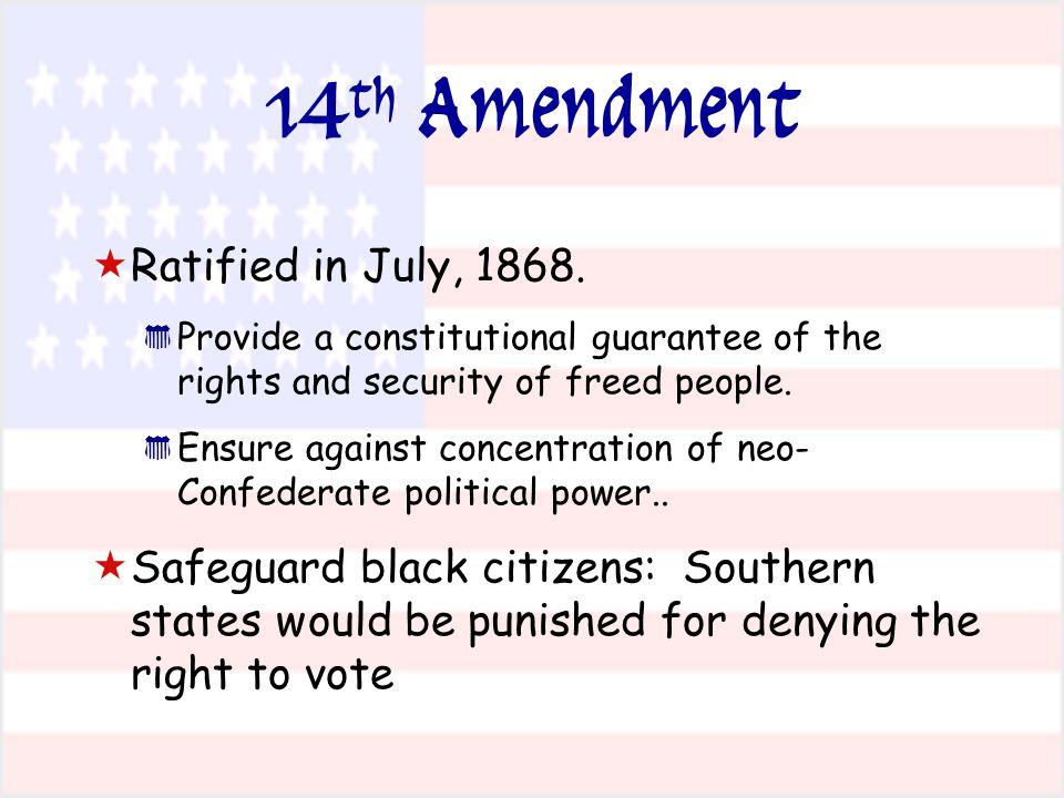 14 th Amendment   Ratified in July, 1868.