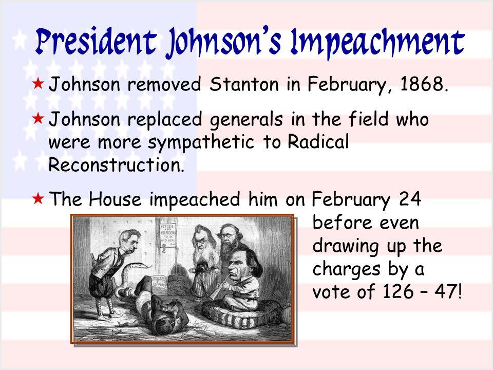 President Johnson's Impeachment   Johnson removed Stanton in February, 1868.