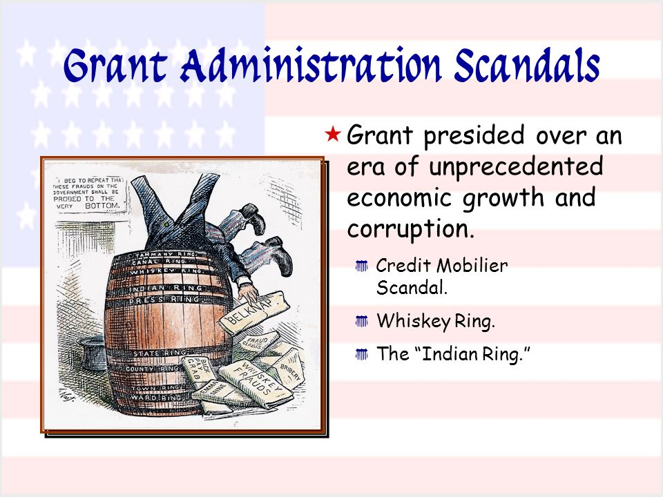 Grant Administration Scandals   Grant presided over an era of unprecedented economic growth and corruption.