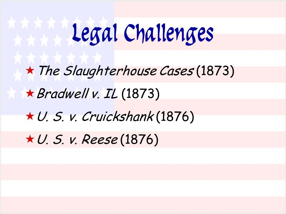 Legal Challenges   The Slaughterhouse Cases (1873)   Bradwell v.