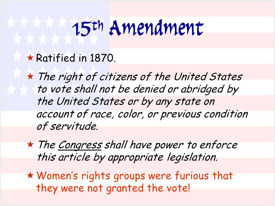 15 th Amendment   Ratified in 1870.