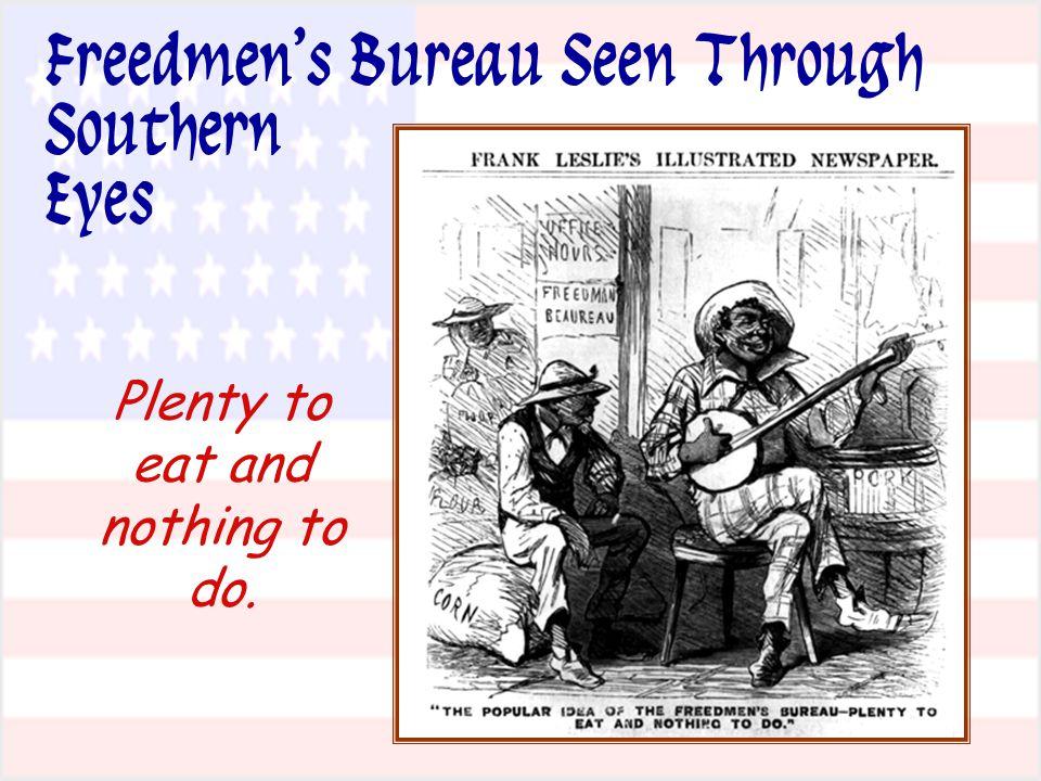 Plenty to eat and nothing to do. Freedmen's Bureau Seen Through Southern Eyes