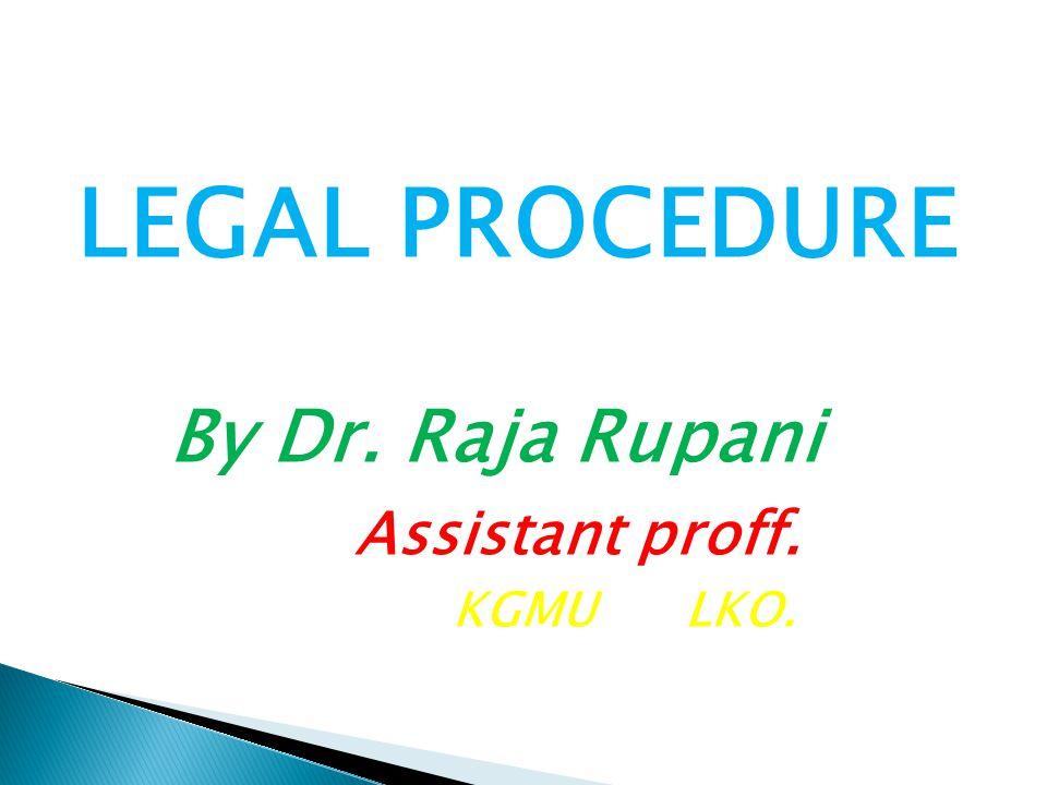 LEGAL PROCEDURE By Dr. Raja Rupani Assistant proff. KGMU LKO.