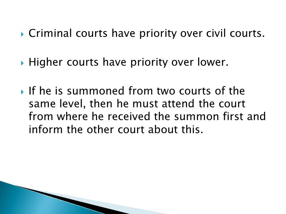  Criminal courts have priority over civil courts.  Higher courts have priority over lower.  If he is summoned from two courts of the same level, th