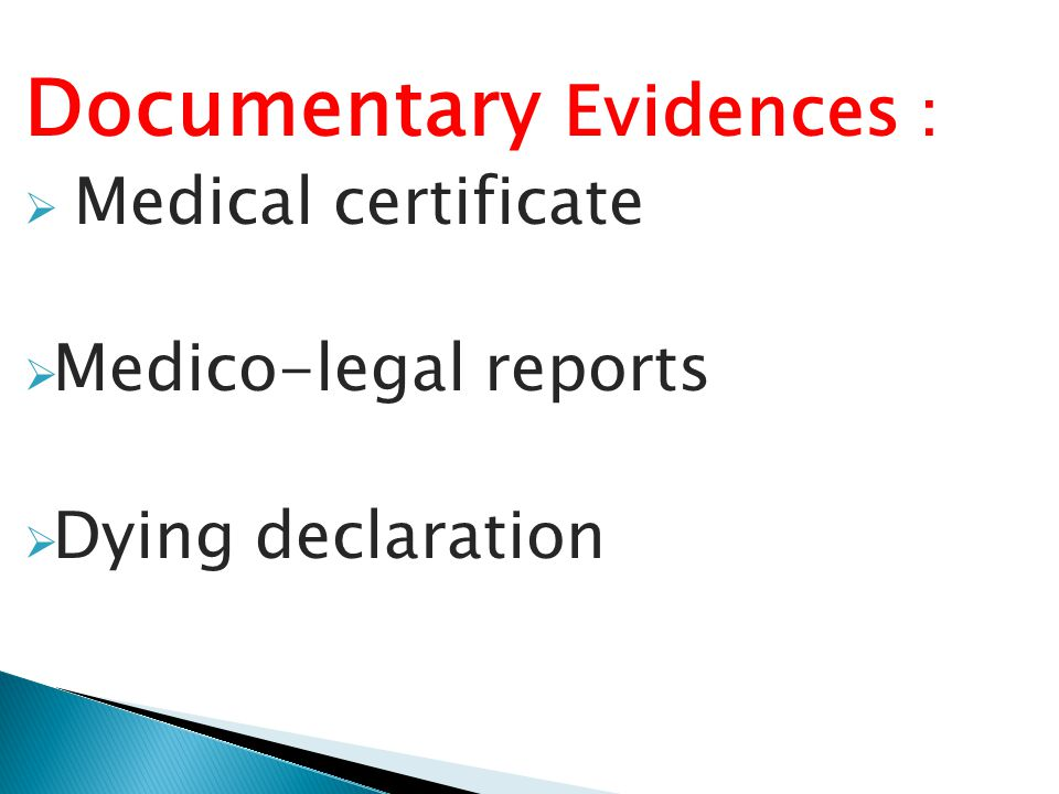 Documentary Evidences :  Medical certificate  Medico-legal reports  Dying declaration