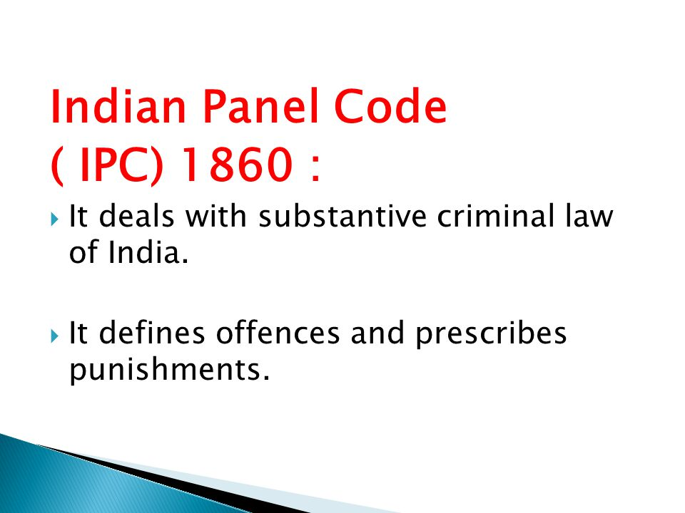 Criminal procedure code (Cr PC ) 1973 : It deals with :-  Procedure of investigation and criminal proceedings.