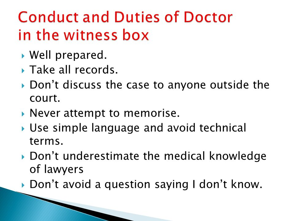  Well prepared.  Take all records.  Don't discuss the case to anyone outside the court.  Never attempt to memorise.  Use simple language and avoi