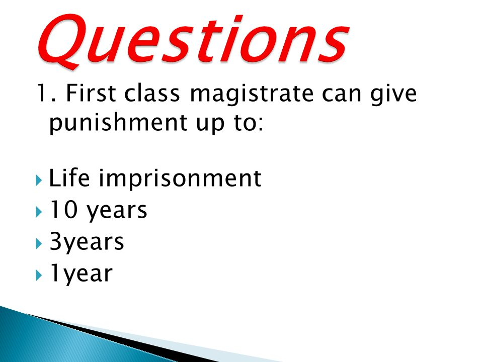 1. First class magistrate can give punishment up to:  Life imprisonment  10 years  3years  1year