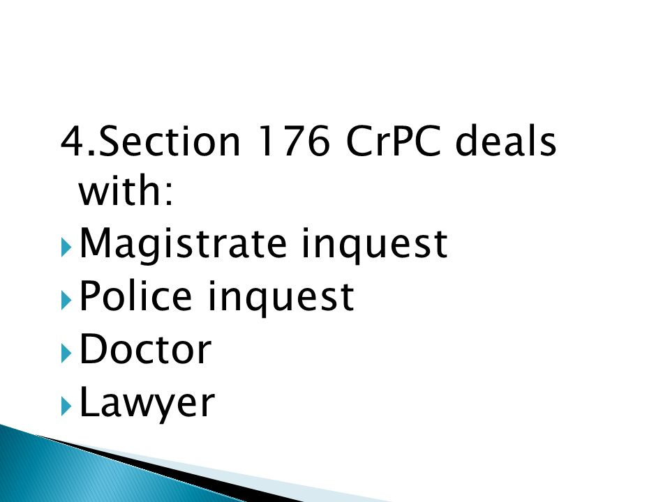 4.Section 176 CrPC deals with:  Magistrate inquest  Police inquest  Doctor  Lawyer
