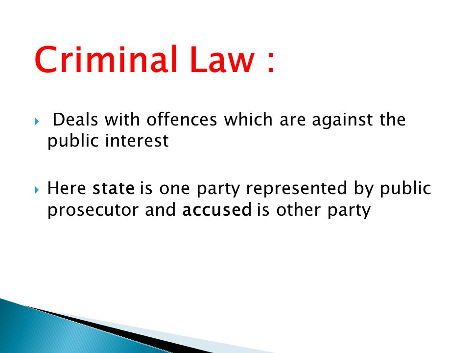 Civil Law :  Deals with disputes between two individuals or parties.