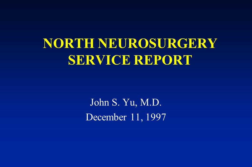 NORTH NEUROSURGERY SERVICE REPORT John S. Yu, M.D. December 11, 1997
